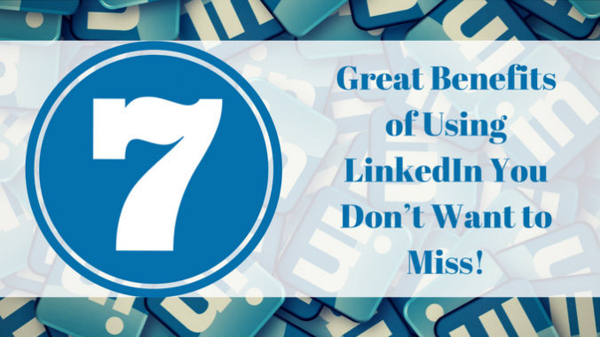 7 Great Benefits of Using LinkedIn You Don't Want to Miss! (2)