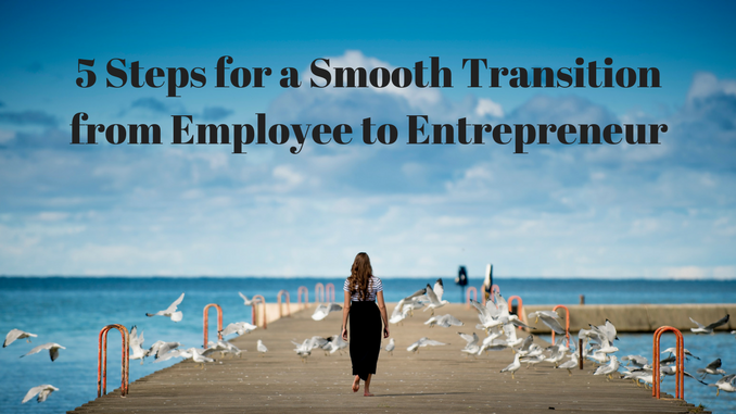 5 Steps for a Smooth Transition from Employee to Entrepreneur