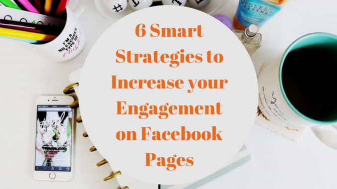 6 Smart Strategies to Increase your Engagement on Facebook Pages
