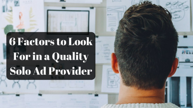 6 Factors to Look For in a Quality Solo Ad Provider