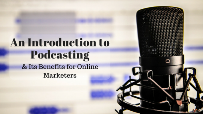 An introduction to podcasting & Its Benefits for Online Marketers