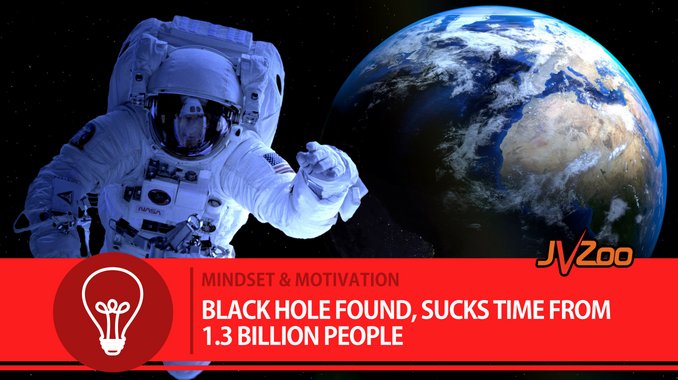 BLACK HOLE FOUND, SUCKS TIME FROM 1.3 BILLION PEOPLE