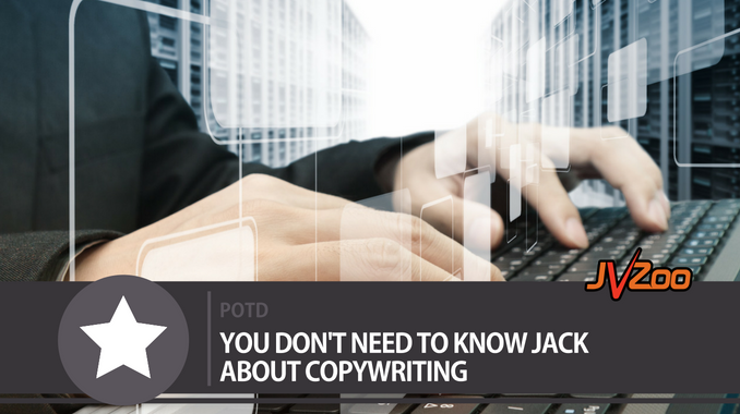 YOU DON'T NEED TO KNOW JACK ABOUT COPYWRITING