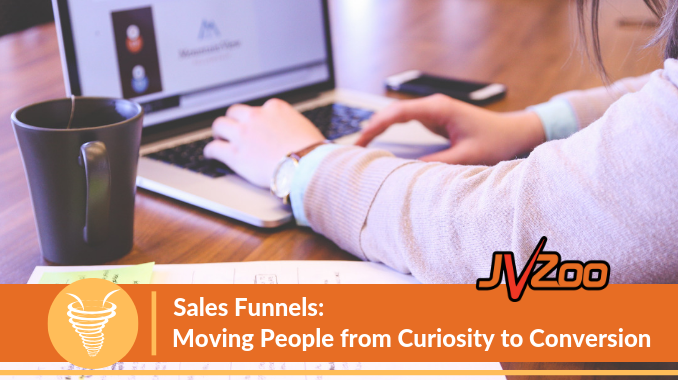 Sales Funnels: Moving People from Curiosity to Conversion